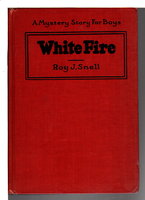 WHITE FIRE: A Mystery Story for Boys #5. by Snell, Roy J.