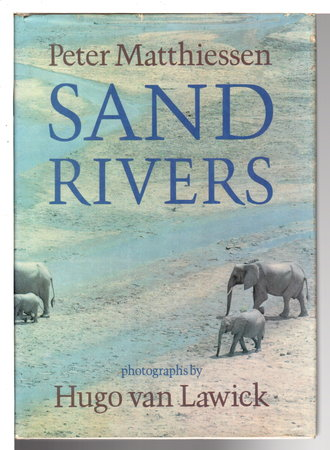 SAND RIVERS. by Matthiessen, Peter; Photographs by Hugo van Lawick.