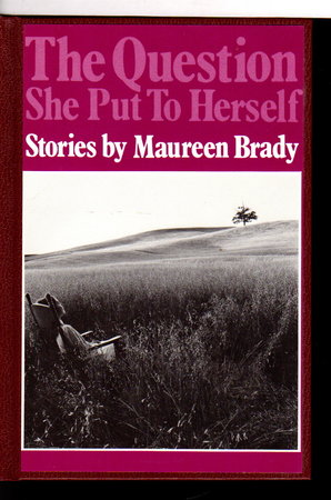 THE QUESTION SHE PUT TO HERSELF: Stories. by Brady, Maureen.