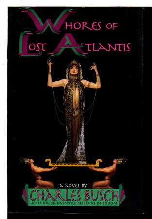 WHORES OF LOST ATLANTIS. by Busch, Charles.