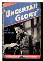 UNCERTAIN GLORY. by Meadow, Herb.