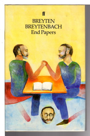 END PAPERS: Essays, Letters, Articles of Faith, Workbook Notes. by Breytenbach, Breyten
