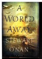 A WORLD AWAY. by O'Nan, Stewart.