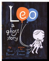 LEO, A GHOST STORY. by Barnett, Mac; illustrated by Christian Robinson.
