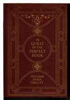 IN QUEST OF THE PERFECT BOOK: Reminiscences and Reflections of a Bookman. by Orcutt, William Dana.