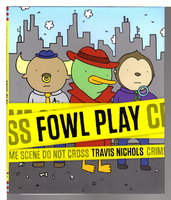 FOWL PLAY. by Nichols, Travis.