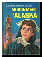 ASSIGNMENT IN ALASKA: A Kathy Martin Story, Number 5. by James, Josephine ((pseudonym for Emma Gelders Sterne, 1894-1971, and Barbara Lindsay).