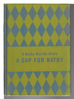 A CAP FOR KATHY (A Kathy Martin Story, Number 1) by James, Josephine ((pseudonym for Emma Gelders Sterne, 1894-1971, and Barbara Lindsay).