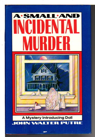 A SMALL AND INCIDENTAL MURDER. by Putre, John Walter.
