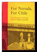 FOR NERUDA, FOR CHILE An International Anthology. by Lowenfels, Walter, editor.