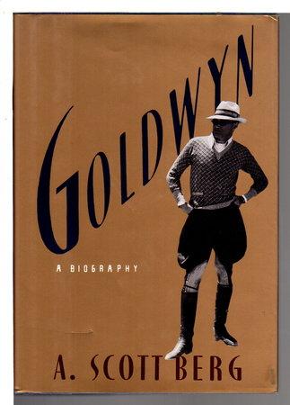 GOLDWYN: A Biography. by [Goldwyn, Samuel] Berg, A.Scott.