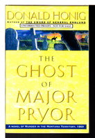 THE GHOST OF MAJOR PRYOR: A Novel of Murder in the Montana Territory, 1870. by Honig, Donald.