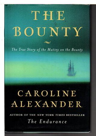 THE BOUNTY: The True Story of the Mutiny on the Bounty. by Alexander, Caroline.
