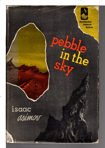 PEBBLE IN THE SKY. by Asimov, Isaac