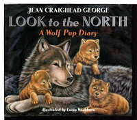 LOOK TO THE NORTH: A WOLF PUP DIARY. by George, Jean Craighead. Illustrated by Lucia Washburn.