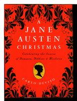 A JANE AUSTEN CHRISTMAS: Celebrating the Season of Romance, Ribbons and MistletoE. by [Austen, Jane] DeVito, Carlo.