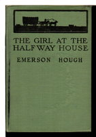 THE GIRL AT THE HALFWAY HOUSE: A Story of the Plains. by Hough, Emerson 1857-1923