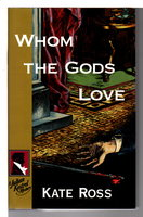 WHOM THE GODS LOVE. by Ross, Kate.