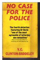 NO CASE FOR THE POLICE. by Clinton Baddeley, V. C. (1900-1970)