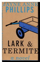 LARK AND TERMITE. by Phillips, Jayne Anne.