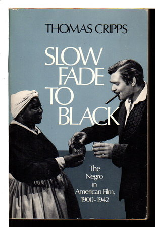 SLOW FADE TO BLACK: The Negro in American Film, 1900-1942. by Cripps, Thomas.