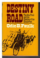 DESTINY ROAD: The Gila Trail and the Opening of the Southwest. by Faulk, Odie B.