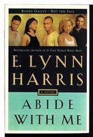 ABIDE WITH ME. by E. Lynn Harris.