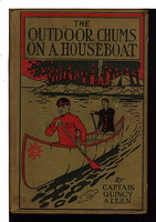 OUTDOOR CHUMS ON A HOUSEBOAT or The Rivals of the Mississippi, #6. by Allen, Captain Quincy.