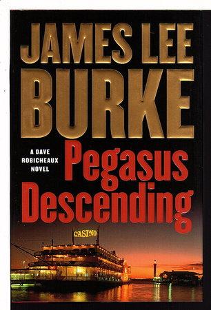 PEGASUS DESCENDING: A Dave Robicheaux Novel. by Burke, James Lee.