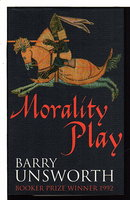 MORALITY PLAY. by Unsworth, Barry.
