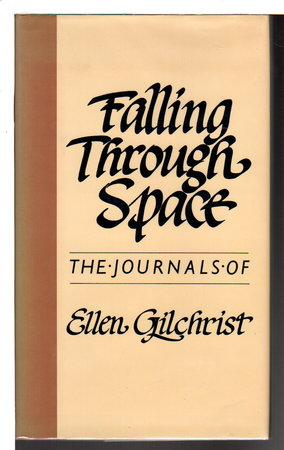 FALLING THROUGH SPACE: The Journals of Ellen Gilchrist. by Gilchrist, Ellen.