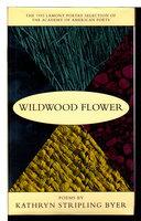 WILDWOOD FLOWER: Poems. by Byer, Kathryn Stripling.