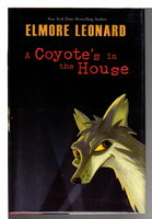 A COYOTE'S IN THE HOUSE. by Leonard, Elmore.