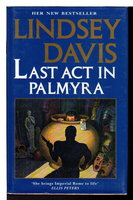 LAST ACT IN PALMYRA. by Davis, Lindsey.