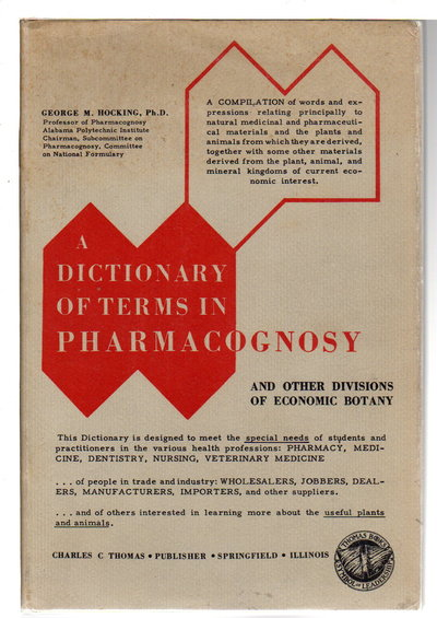 A DICTIONARY OF TERMS IN PHARMACOGNOSY and Other Divisions of Economic Botany. by Hocking, George MacDonald.