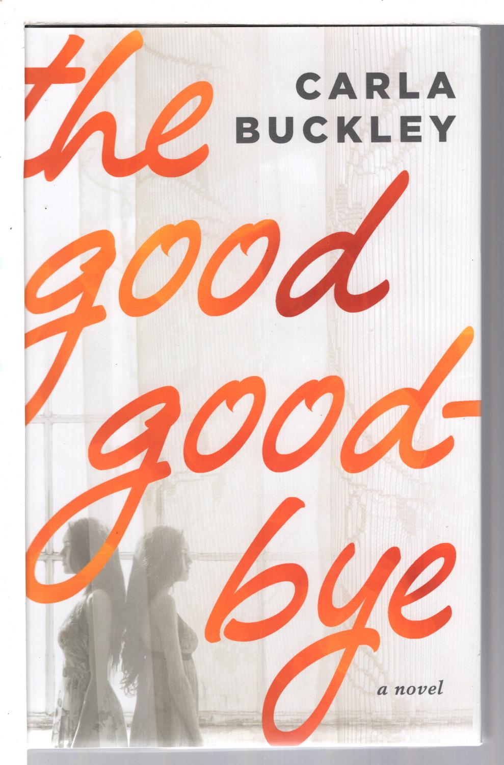 BUCKLEY, CARLA. - THE GOOD GOODBYE.