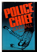POLICE CHIEF. by Ball, John.