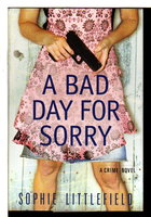 A BAD DAY FOR SORRY. by Littlefield, Sophie.