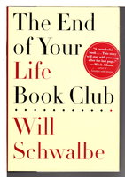 THE END OF YOUR LIFE BOOK CLUB. by Schwalbe, Will