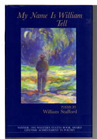 MY NAME IS WILLIAM TELL: Poems. by Stafford, William.