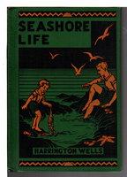 SEASHORE LIFE. by Wells, Harrington.