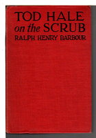 TOD HALE ON THE SCRUB. by Barbour, Ralph Henry.