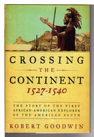 CROSSING THE CONTINENT, 1527-1540: The Story of the First African-American Explorer of the American South. by [Esteban] Goodwin, Robert.