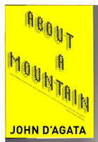 ABOUT A MOUNTAIN. by D'Agata, John.