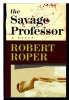 THE SAVAGE PROFESSOR. by Roper, Robert.