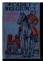 A CADET OF BELGIUM: An American Boy in the Great War; A Story of Cavalry Daring - Bicycle and Armored Automobile Adventures. by Grant, Captain Allan (pseudonym of Arthur Douglas Howden Smith, 1887-1945)