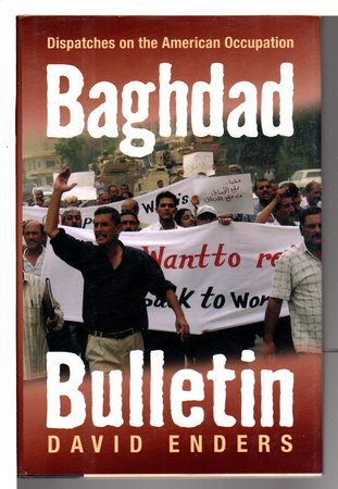 BAGHDAD BULLETIN: Dispatches on the American Occupation. by Enders, David.