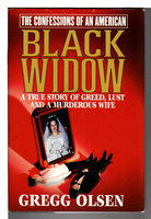 THE CONFESSIONS OF AN AMERICAN BLACK WIDOW: A True Story of Greed, Lust and a Murderous Wife. by Olsen, Gregg.