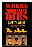 WHERE NOBODY DIES. by Wheat, Carolyn.
