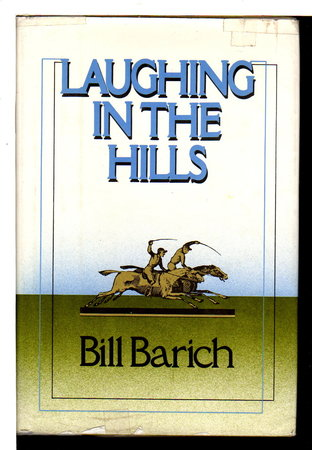 LAUGHING IN THE HILLS. by Barich, Bill.